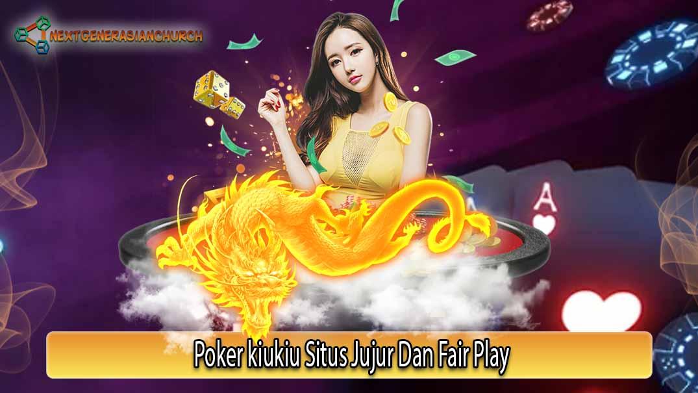 Poker kiukiu Situs Jujur Dan Fair Play